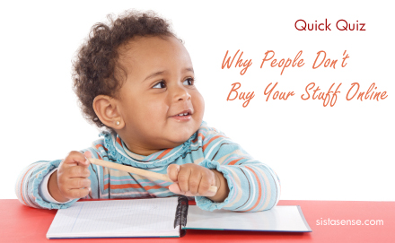 SistaSense.com - Why People Don't Buy Your Stuff Online