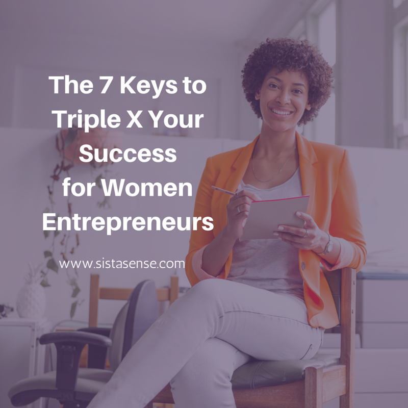 The 7 Keys to Triple X Your Success for Women Entrepreneurs
