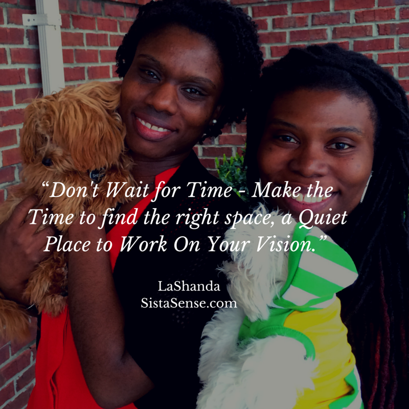 Find Time, Space, and a Quiet Place to Work On Your Vision