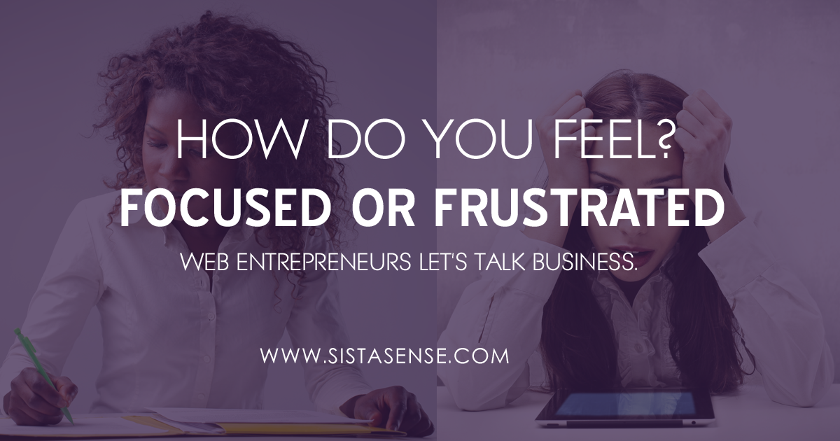 Woman Entrepreneur: Are you Focused or Frustrated? Let's Talk.