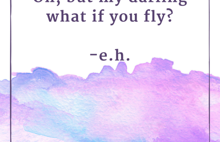 What if I fall? Oh, but my darling what if you fly? -e.h. Fight Your Fears - 100+ Productivity and Success Quotes for Women Entrepreneurs. A SistaSense.com Series.