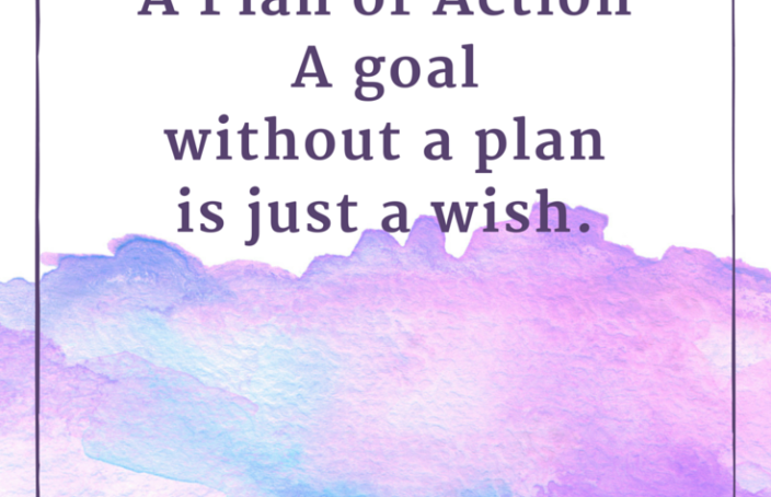 Create  A Plan of Action: A goal without a plan is just a wish.