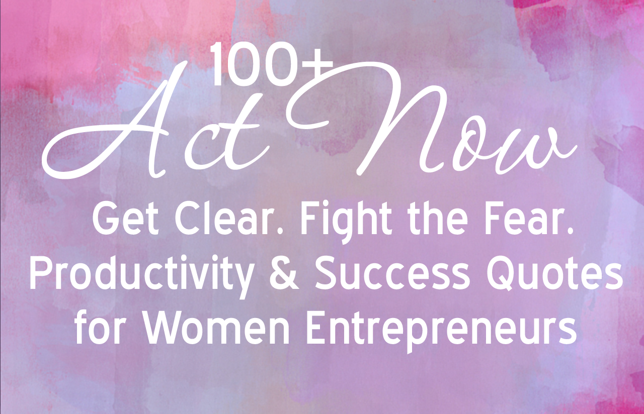Success Quotes For Women 100 Act Nowget Clearfight The Fearproductivity And Success